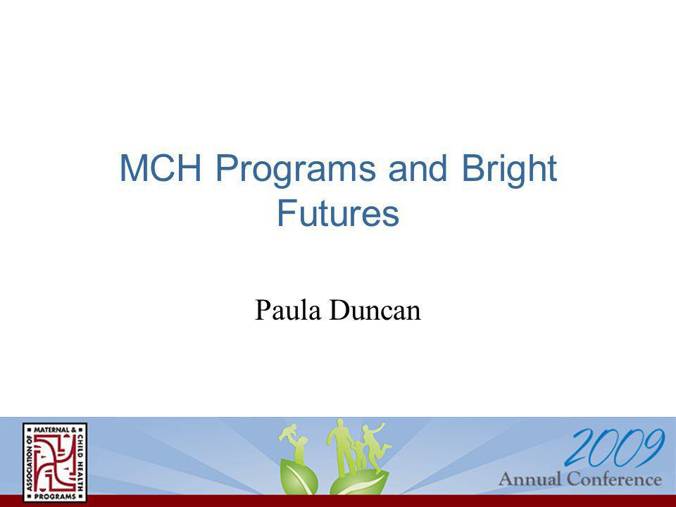 MCH Programs and Bright Futures Paula Duncan