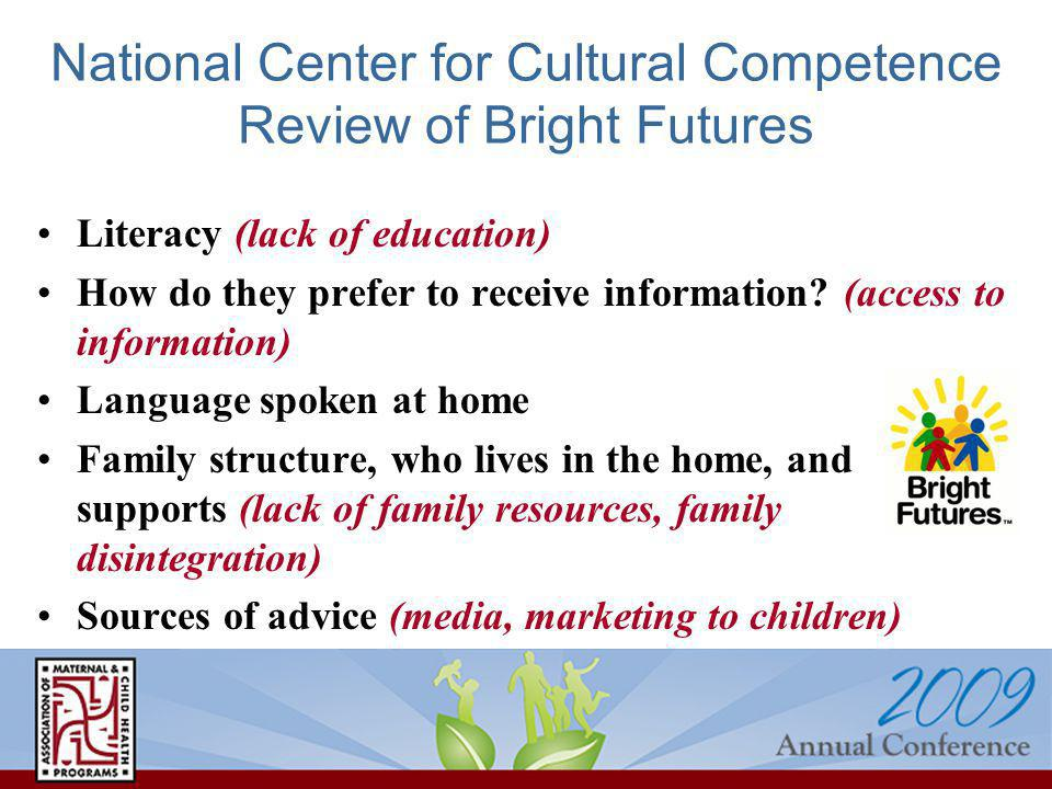 National Center for Cultural Competence Review of Bright Futures Literacy (lack of education) How do they prefer to receive information? (access to in