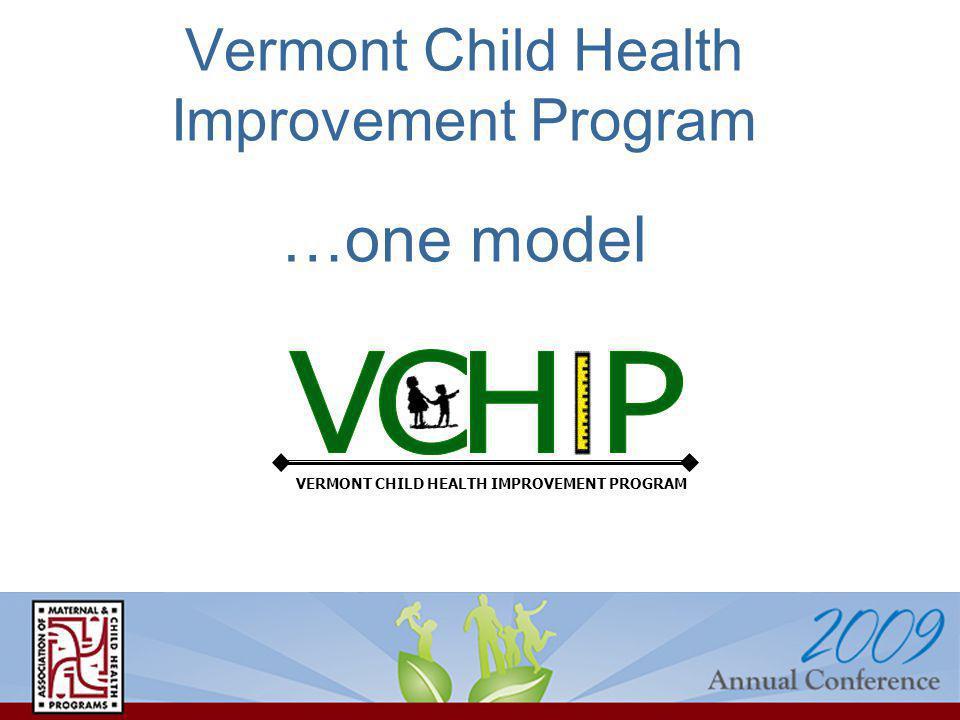 Vermont Child Health Improvement Program …one model VERMONT CHILD HEALTH IMPROVEMENT PROGRAM