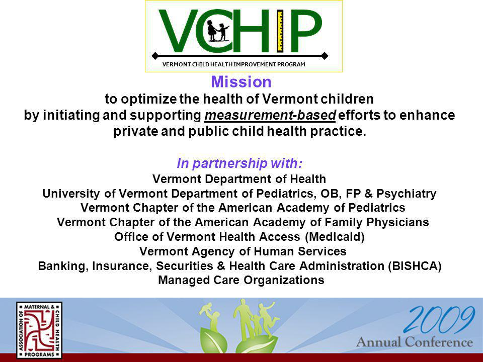 Mission to optimize the health of Vermont children by initiating and supporting measurement-based efforts to enhance private and public child health practice.