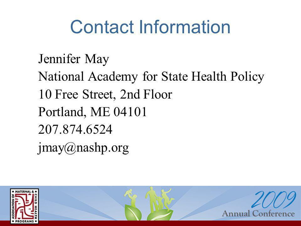 Contact Information Jennifer May National Academy for State Health Policy 10 Free Street, 2nd Floor Portland, ME 04101 207.874.6524 jmay@nashp.org
