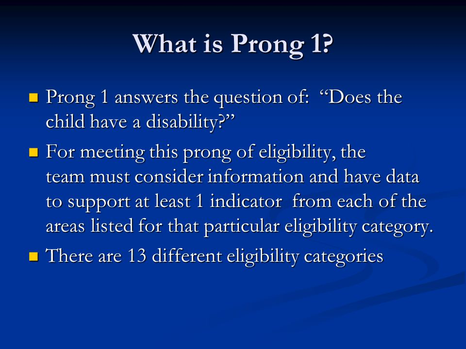 What is Prong 1? Prong 1 answers the question of: Does the child have a disability? Prong 1 answers the question of: Does the child have a disability?