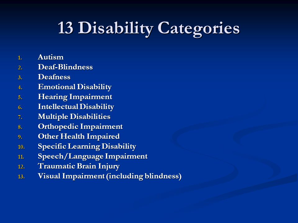 13 Disability Categories 1. Autism 2. Deaf-Blindness 3.