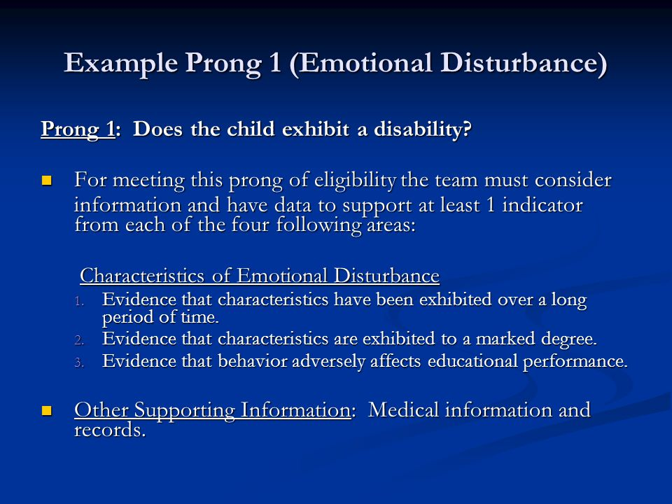Example Prong 1 (Emotional Disturbance) Prong 1: Does the child exhibit a disability.