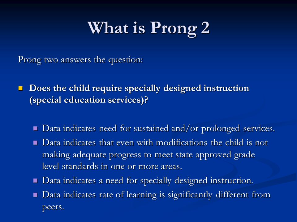 What is Prong 2 Prong two answers the question: Does the child require specially designed instruction (special education services).