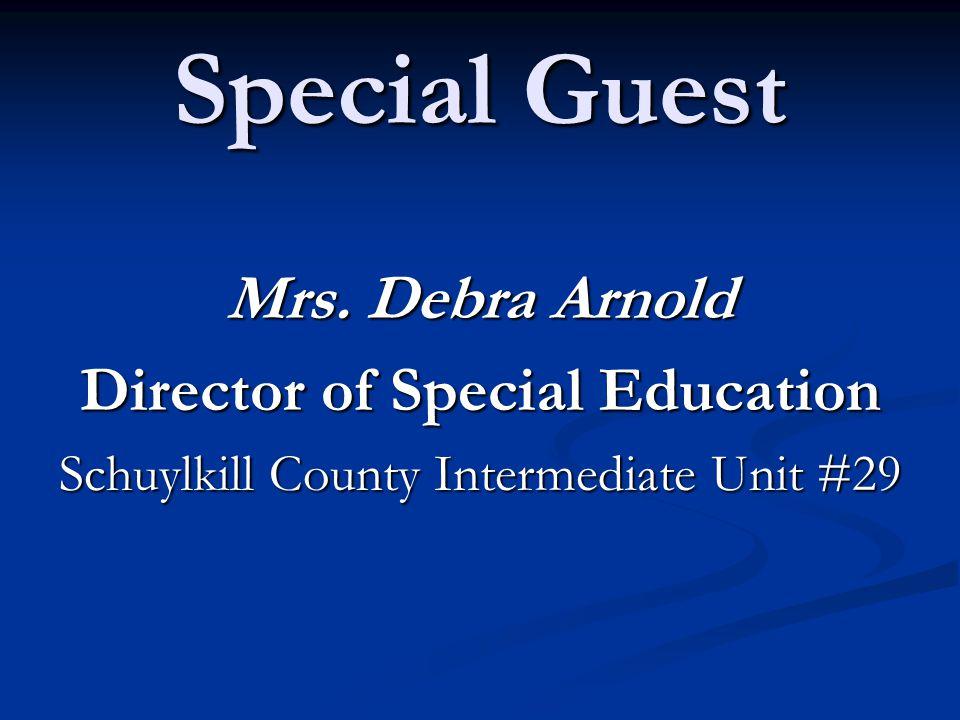 Special Guest Mrs. Debra Arnold Director of Special Education Schuylkill County Intermediate Unit #29