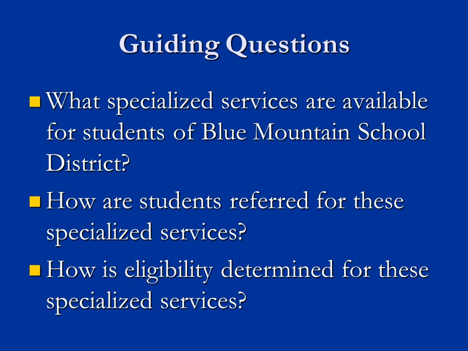 Guiding Questions What specialized services are available for students of Blue Mountain School District? What specialized services are available for s