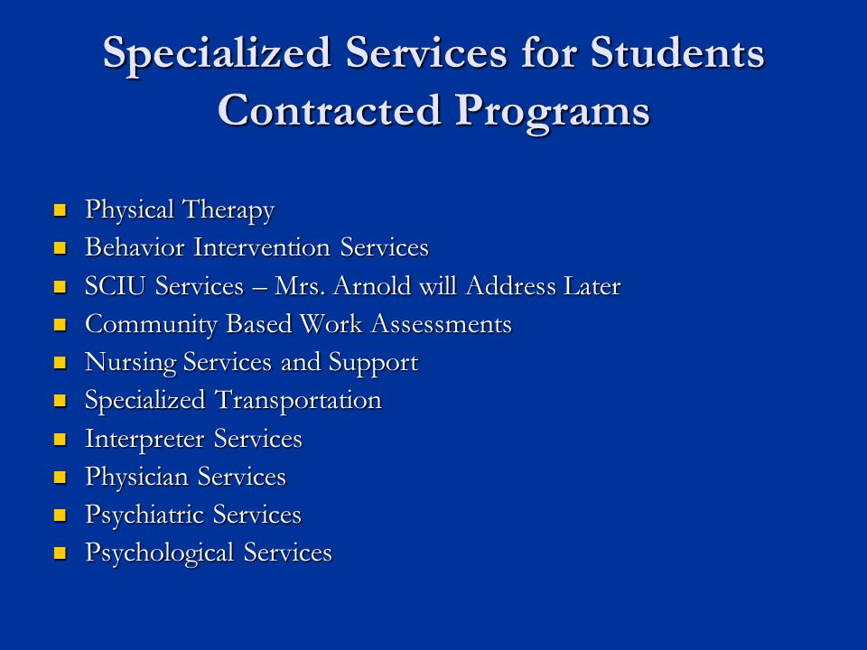 Specialized Services for Students Contracted Programs Physical Therapy Physical Therapy Behavior Intervention Services Behavior Intervention Services SCIU Services – Mrs.