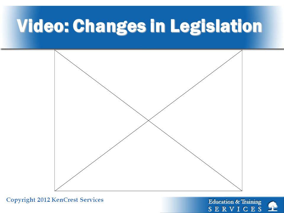 Copyright 2012 KenCrest Services Video: Changes in Legislation