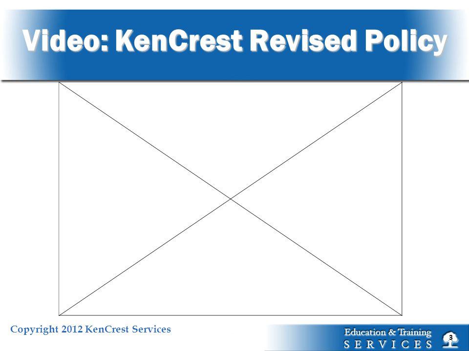 Copyright 2012 KenCrest Services Video: KenCrest Revised Policy 3