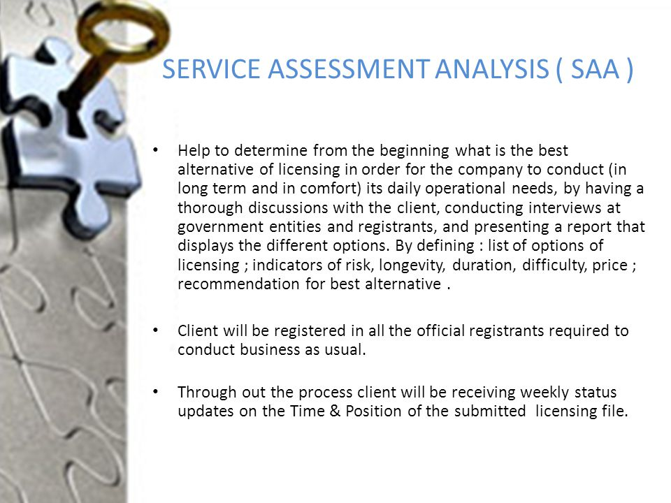 SERVICE ASSESSMENT ANALYSIS ( SAA ) Help to determine from the beginning what is the best alternative of licensing in order for the company to conduct