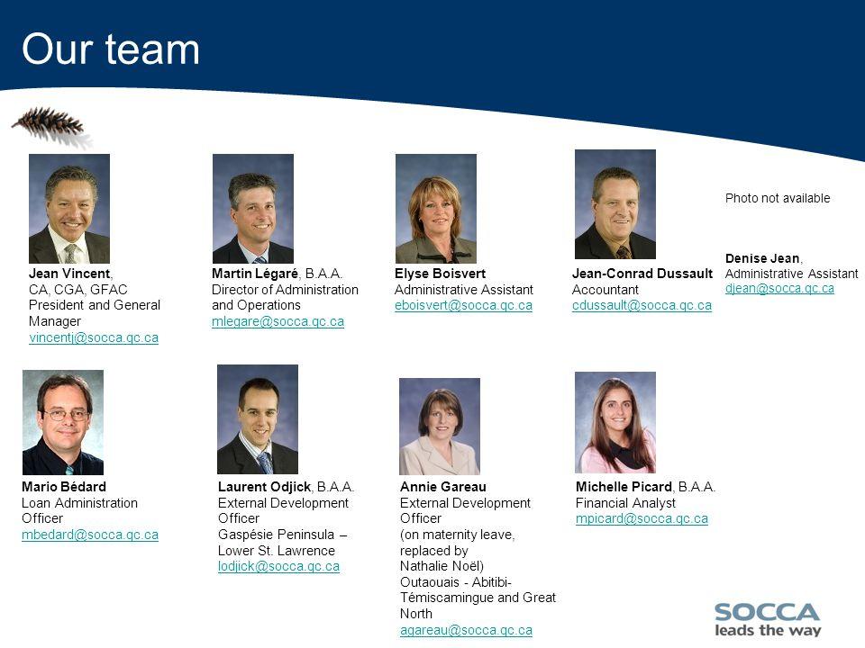 24 Our team Jean Vincent, CA, CGA, GFAC President and General Manager vincentj@socca.qc.ca Martin Légaré, B.A.A.