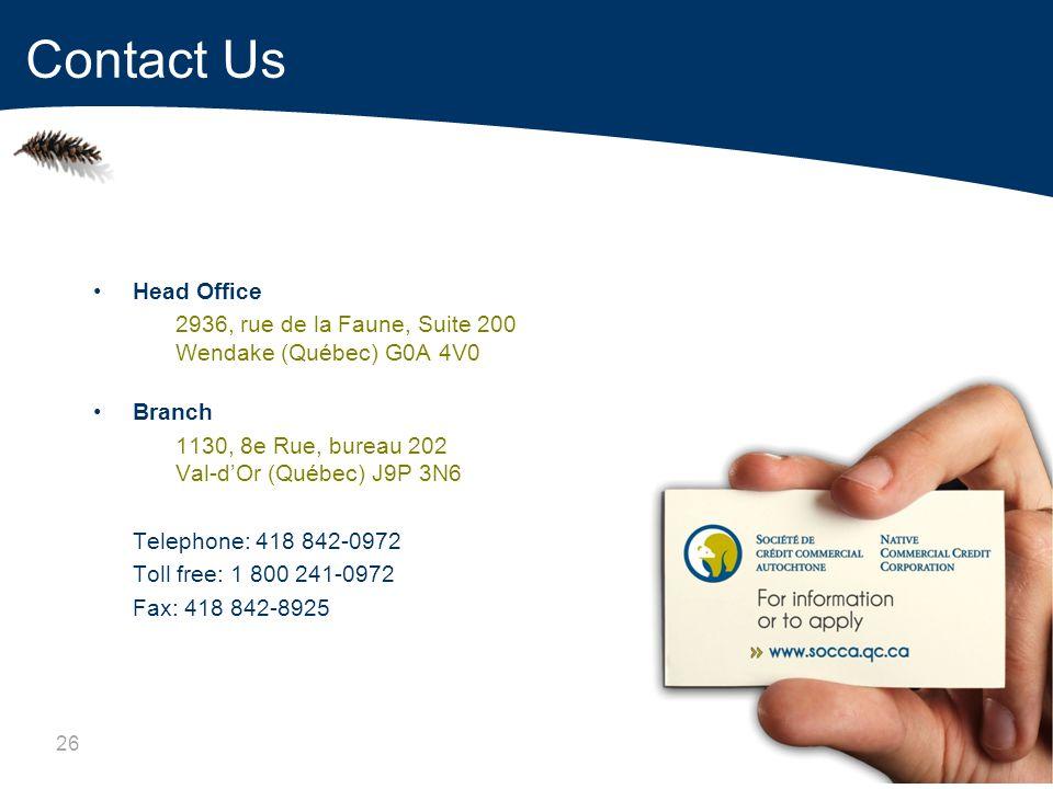 26 Head Office 2936, rue de la Faune, Suite 200 Wendake (Québec) G0A 4V0 Branch 1130, 8e Rue, bureau 202 Val-dOr (Québec) J9P 3N6 Telephone: 418 842-0972 Toll free: 1 800 241-0972 Fax: 418 842-8925 Contact Us