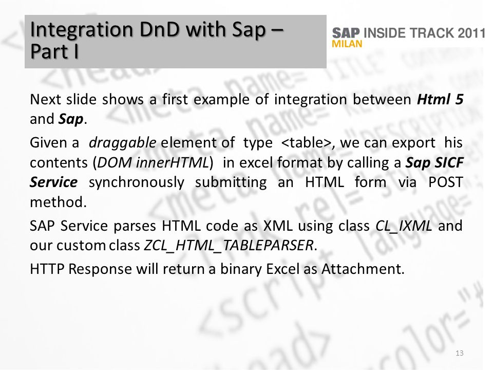 Next slide shows a first example of integration between Html 5 and Sap. Given a draggable element of type, we can export his contents (DOM innerHTML)
