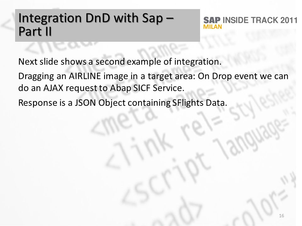 16 Integration DnD with Sap – Part II Next slide shows a second example of integration. Dragging an AIRLINE image in a target area: On Drop event we c