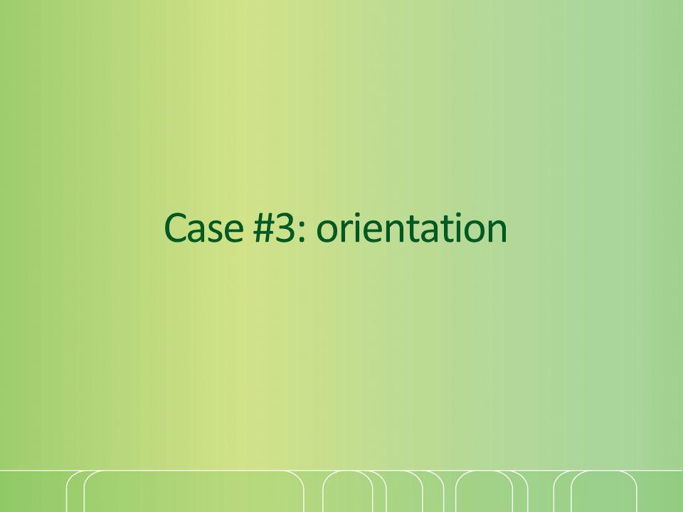 Case #3: orientation