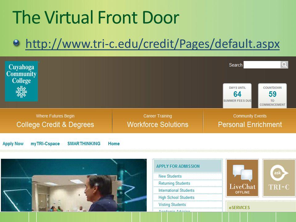 The Virtual Front Door http://www.tri-c.edu/credit/Pages/default.aspx