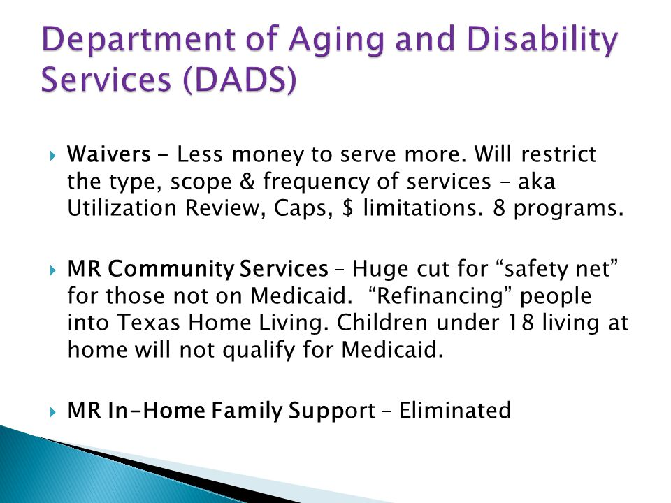 Rate Cuts - Individuals on consumer directed services will have less dollars for services.