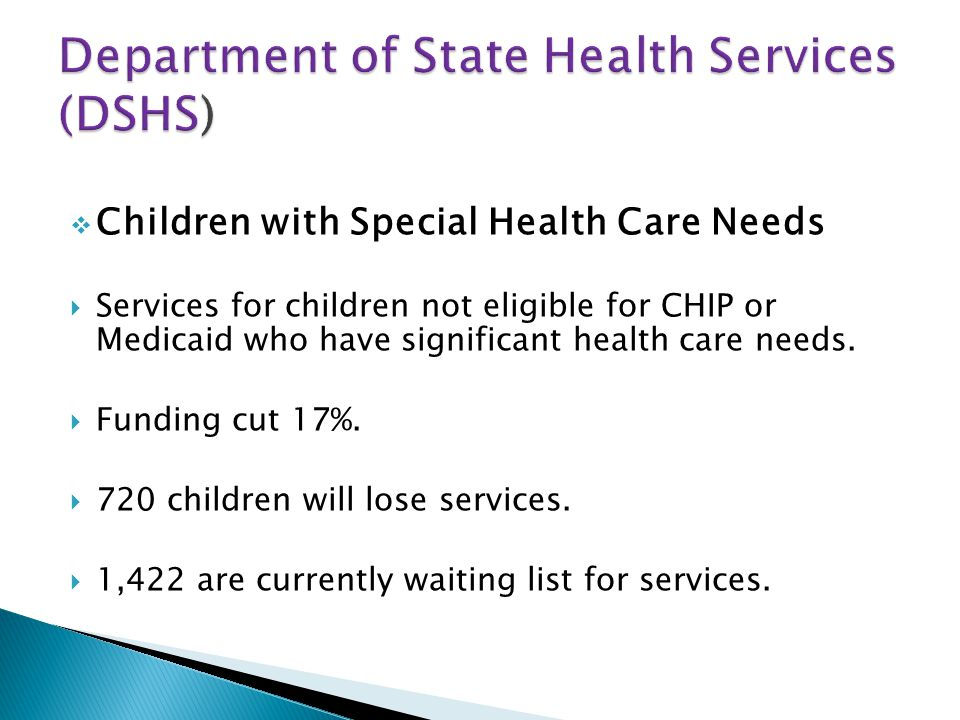Children with Special Health Care Needs Services for children not eligible for CHIP or Medicaid who have significant health care needs.