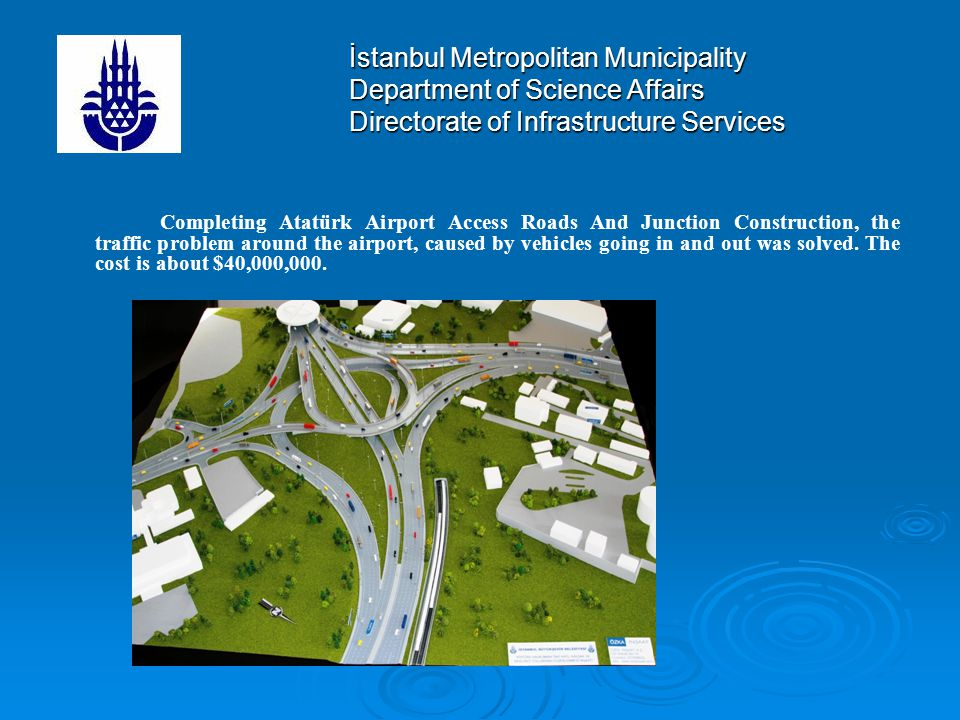 İstanbul Metropolitan Municipality Department of Science Affairs Directorate of Infrastructure Services Completing Atatürk Airport Access Roads And Junction Construction, the traffic problem around the airport, caused by vehicles going in and out was solved.