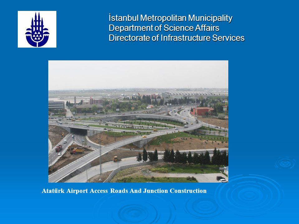 İstanbul Metropolitan Municipality Department of Science Affairs Directorate of Infrastructure Services Atatürk Airport Access Roads And Junction Construction