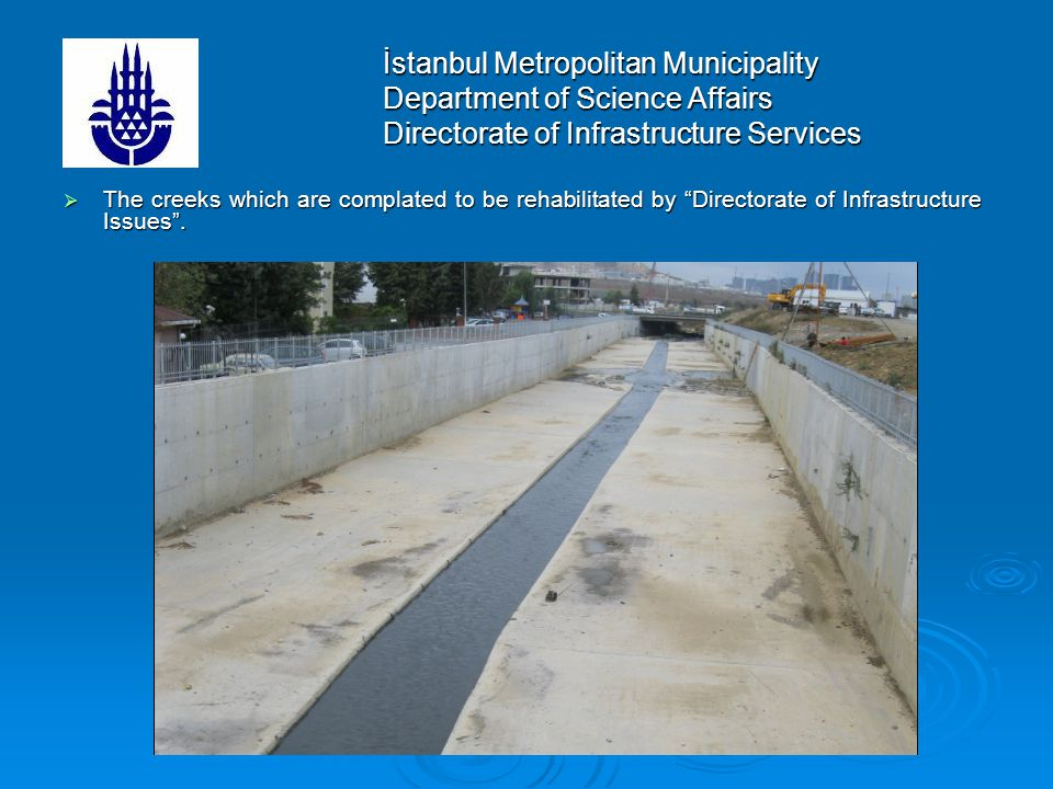 İstanbul Metropolitan Municipality Department of Science Affairs Directorate of Infrastructure Services The creeks which are complated to be rehabilitated by Directorate of Infrastructure Issues.
