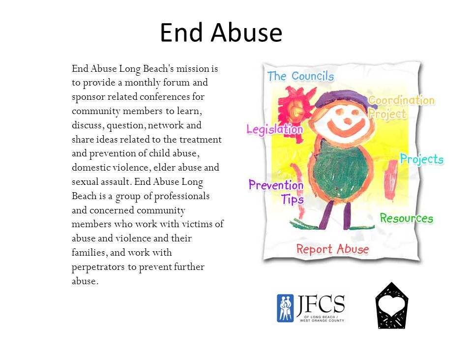 End Abuse End Abuse Long Beach's mission is to provide a monthly forum and sponsor related conferences for community members to learn, discuss, questi