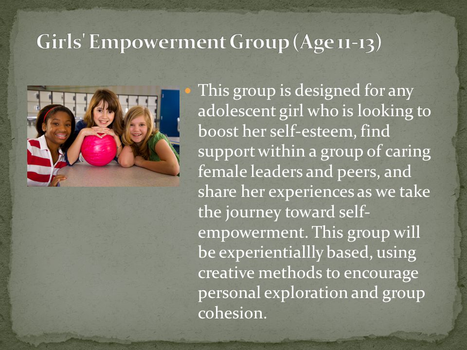 This group is designed for any adolescent girl who is looking to boost her self-esteem, find support within a group of caring female leaders and peers