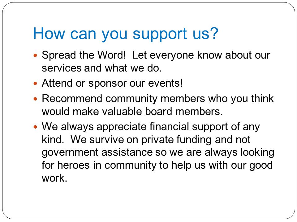 How can you support us? Spread the Word! Let everyone know about our services and what we do. Attend or sponsor our events! Recommend community member