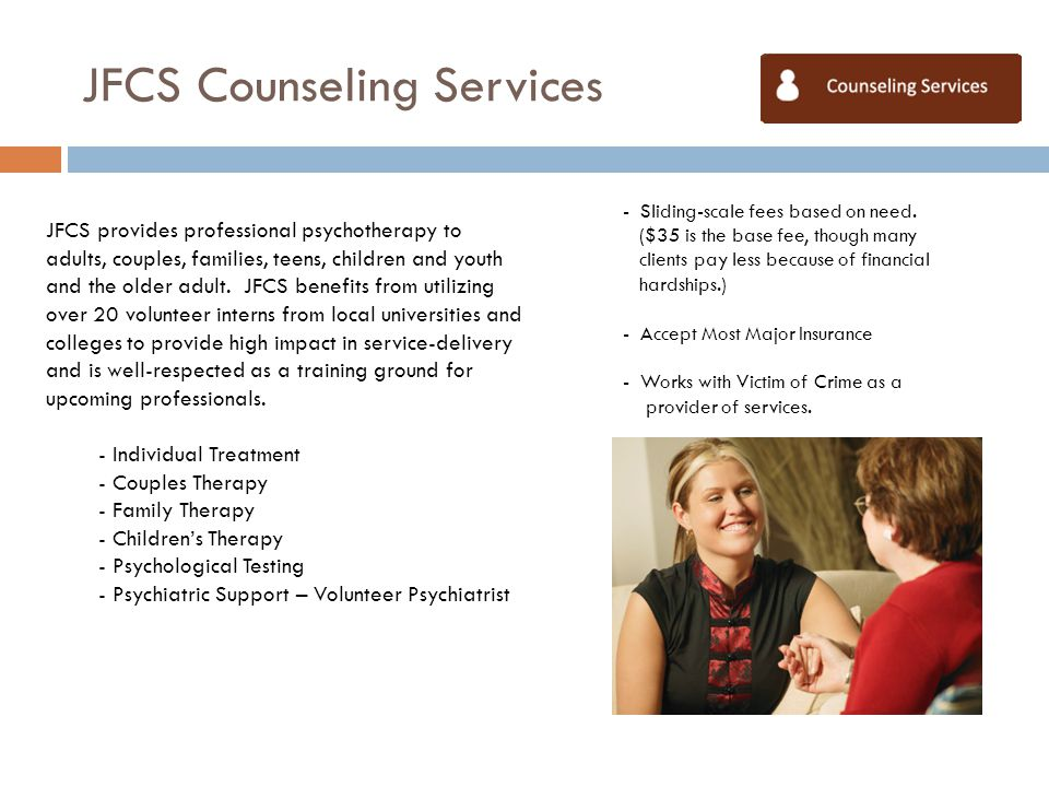 JFCS Counseling Services - Sliding-scale fees based on need. ($35 is the base fee, though many clients pay less because of financial hardships.) - Acc