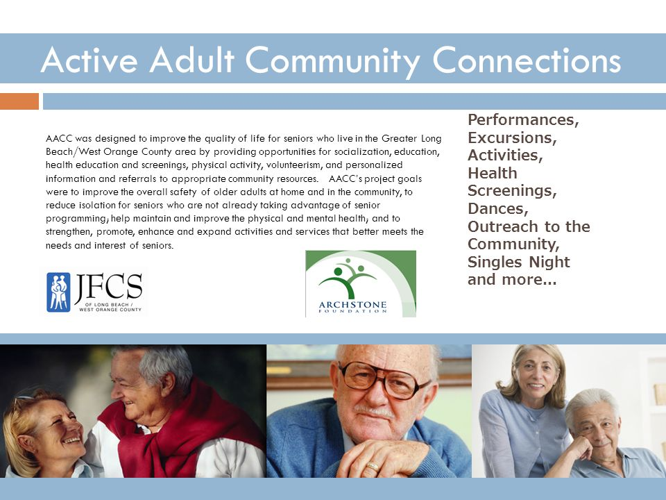 Active Adult Community Connections AACC was designed to improve the quality of life for seniors who live in the Greater Long Beach/West Orange County