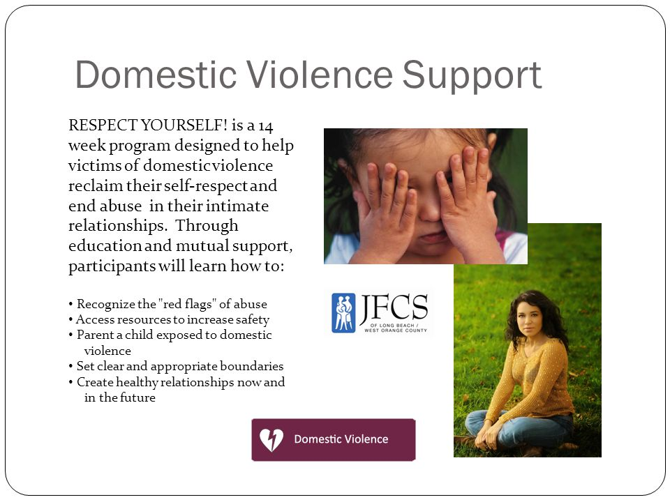 Domestic Violence Support RESPECT YOURSELF! is a 14 week program designed to help victims of domestic violence reclaim their self-respect and end abus