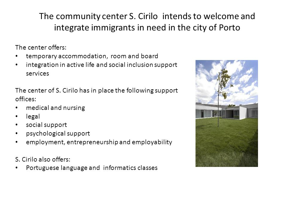 The center offers: temporary accommodation, room and board integration in active life and social inclusion support services The center of S. Cirilo ha