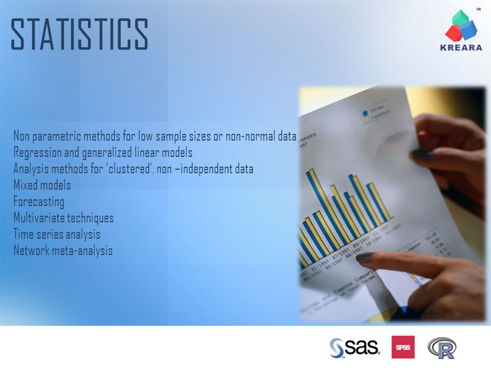STATISTICS Non parametric methods for low sample sizes or non-normal data Regression and generalized linear models Analysis methods for clustered, non
