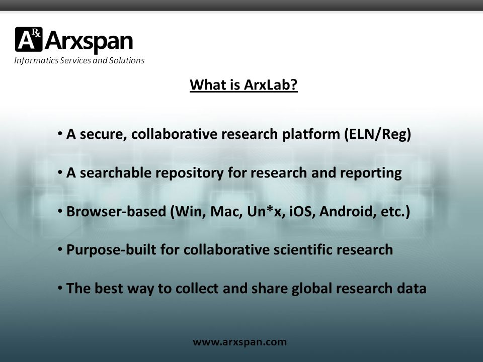 Informatics Services and Solutions www.arxspan.com What is ArxLab.