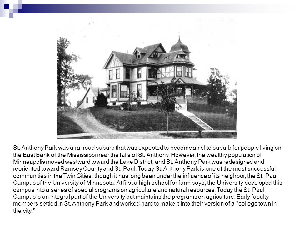 St. Anthony Park was a railroad suburb that was expected to become an elite suburb for people living on the East Bank of the Mississippi near the fall