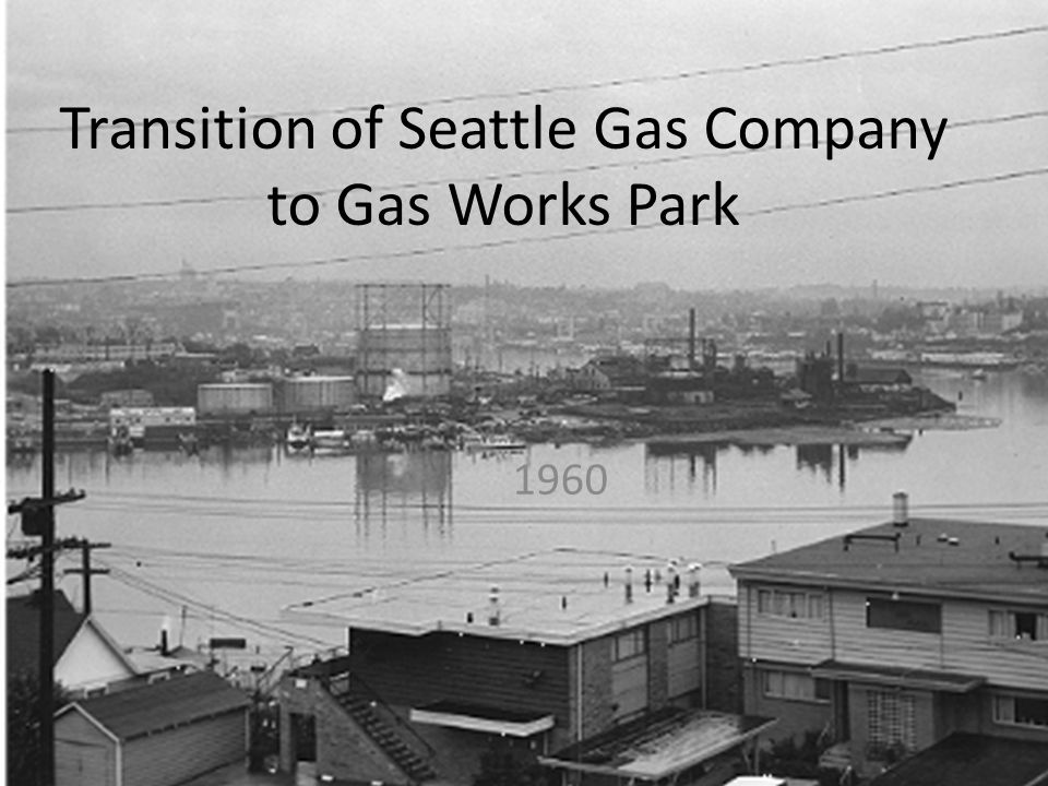 Important Dates 1956 Last year for production at Seattle Gas Company 1962 City of Seattle purchased the abandoned land and structures for $1,340,000 1970 Park development begins 1971 Park Board approved Richard Haag Associates Master plan to preserve the grounds and structures on them in the form of a park 1972 Debt from purchasing the land is paid off 1976 Gas Works Park (GWP) opens to the public