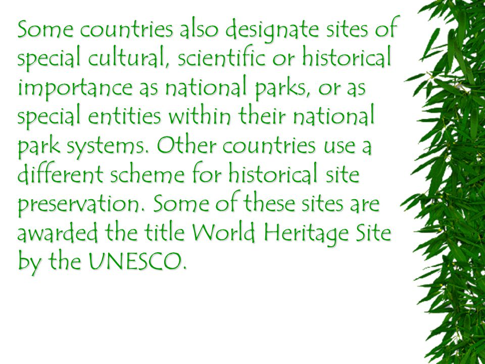 Some countries also designate sites of special cultural, scientific or historical importance as national parks, or as special entities within their national park systems.