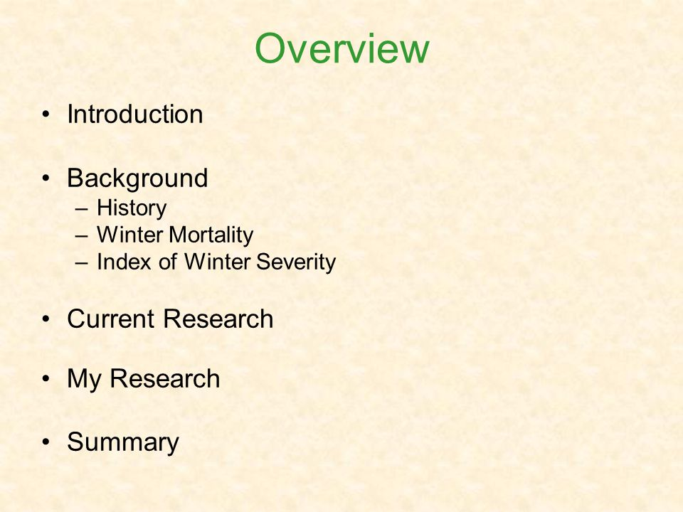 Overview Introduction Background –History –Winter Mortality –Index of Winter Severity Current Research My Research Summary