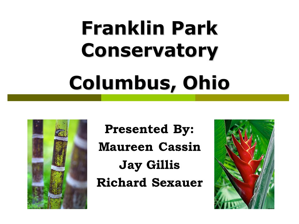Presented By: Maureen Cassin Jay Gillis Richard Sexauer Franklin Park Conservatory Columbus, Ohio