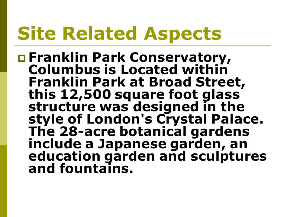 Site Related Aspects Franklin Park Conservatory, Columbus is Located within Franklin Park at Broad Street, this 12,500 square foot glass structure was