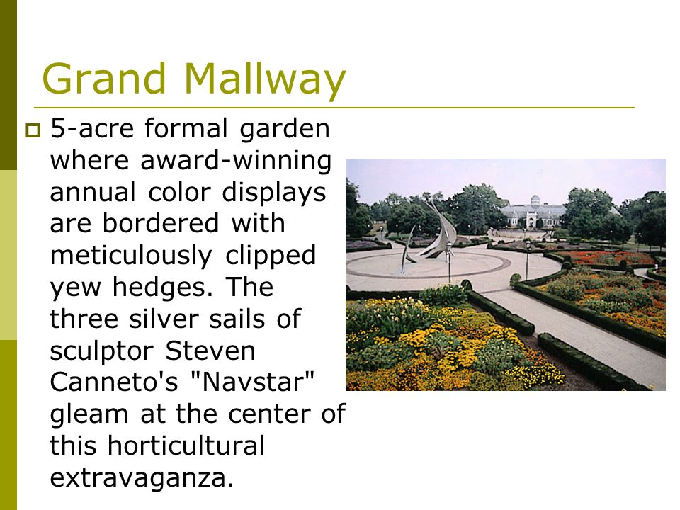 Grand Mallway 5-acre formal garden where award-winning annual color displays are bordered with meticulously clipped yew hedges. The three silver sails