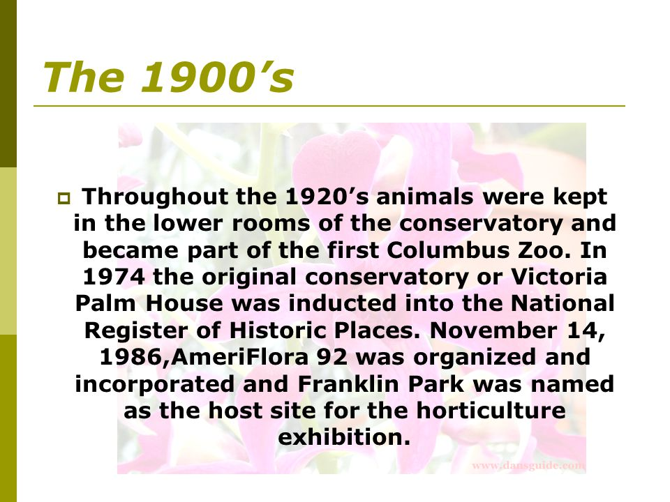 The 1900s Throughout the 1920s animals were kept in the lower rooms of the conservatory and became part of the first Columbus Zoo.