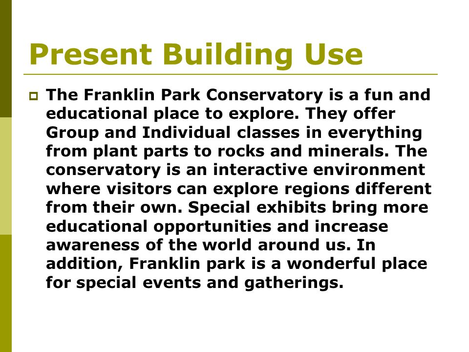 Present Building Use The Franklin Park Conservatory is a fun and educational place to explore.