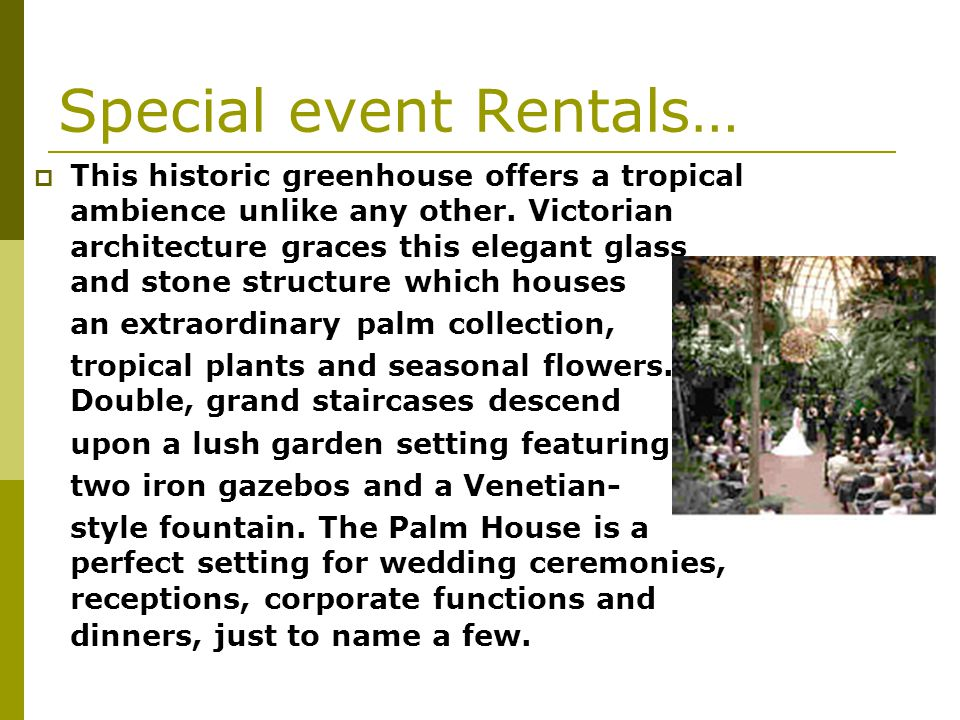 Special event Rentals… This historic greenhouse offers a tropical ambience unlike any other.