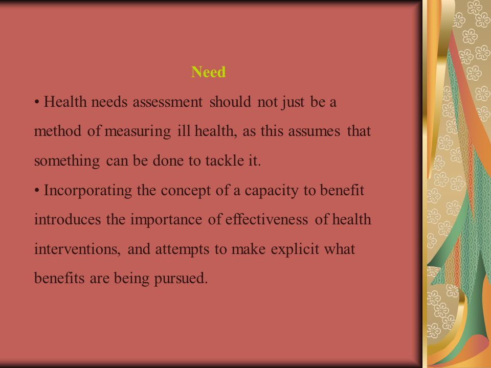 Need Health needs assessment should not just be a method of measuring ill health, as this assumes that something can be done to tackle it.