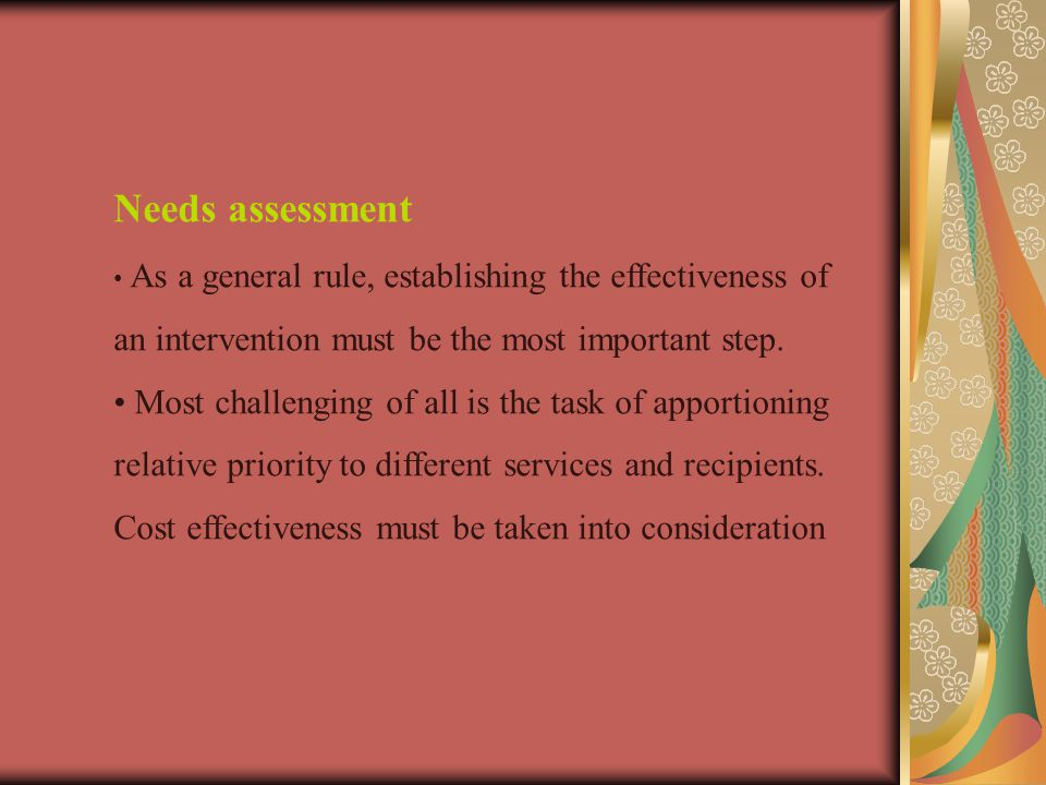 Needs assessment As a general rule, establishing the effectiveness of an intervention must be the most important step.