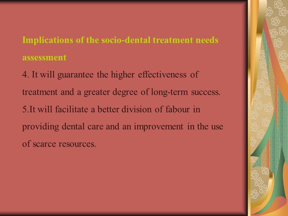 Implications of the socio-dental treatment needs assessment 4.