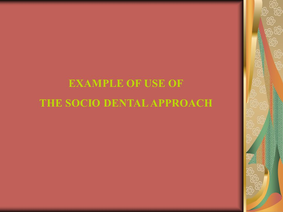 EXAMPLE OF USE OF THE SOCIO DENTAL APPROACH