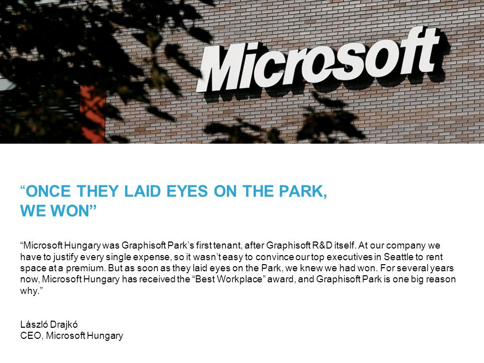 ONCE THEY LAID EYES ON THE PARK, WE WON Microsoft Hungary was Graphisoft Parks first tenant, after Graphisoft R&D itself.